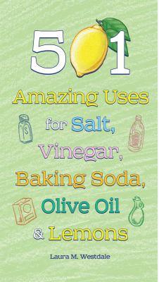 Cover Image for 501 amazing uses for salt, vinegar, baking soda, olive oil, and lemons