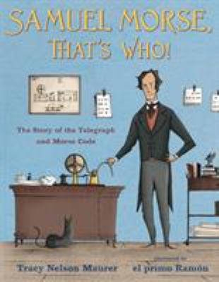 Samuel Morse, that's who! :  The Story of the Telegraph and Morse Code