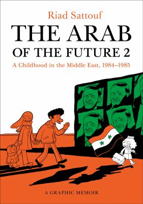The Arab of the future 2: a graphic memoir : a childhood in the Middle East (1984-1985)