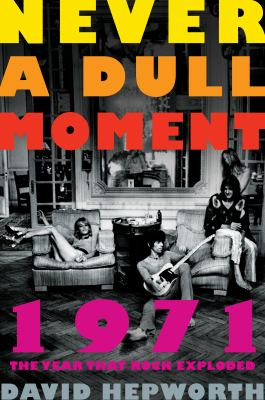 Never a dull moment: 1971--the year that rock exploded