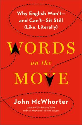 Words on the move : why English won't - and can't - sit still (like, literally)