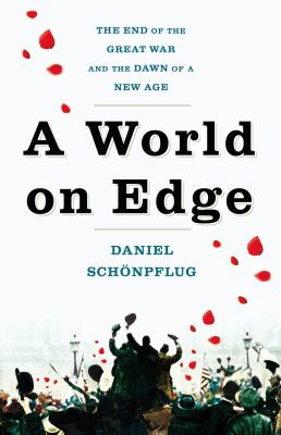 A world on edge :  the end of the Great War and the dawn of a new age