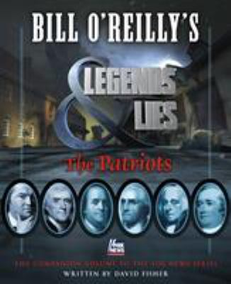 Bill O'Reilly's Legends & lies : the patriots