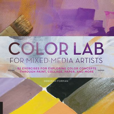 Color lab for mixed-media artists : 52 exercises for exploring color concepts through paint, collage, paper, and more