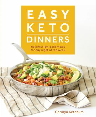 Easy keto dinners :  flavorful low-carb meals for any night of the week