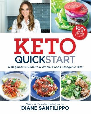 Keto quickstart :  a beginner's guide to a whole-foods ketogenic diet
