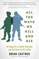 All the ways we kill and die : an elegy for a fallen comrade and the hunt for his killer