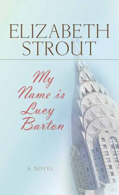 My name is Lucy Barton : a novel