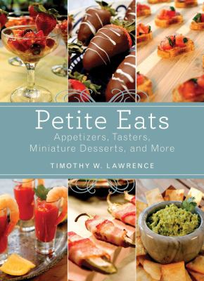 Petite eats : appetizers, tasters, miniature desserts, and more