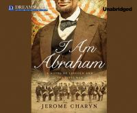 I Am Abraham: A Novel of the Lincoln and the Civil War by Jerome Charyn