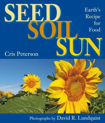 Seed, soil, sun : Earth's recipe for food.