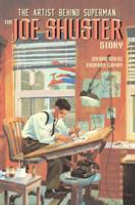 The Joe Shuster story : the artist behind Superman