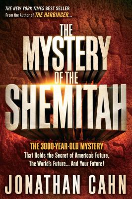 The mystery of the Shemitah : the 3,000-year-old mystery that holds the secret of America's future, the world's future-- and your future!