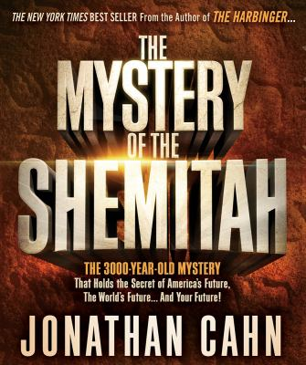 The mystery of the Shemitah the 3,000-year-old mystery that holds the secret of America's future, the world's future... and your future!