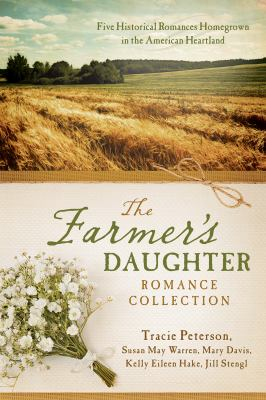 The farmer's daughter romance collection :  [five historical romances homegrown in the American heartland]