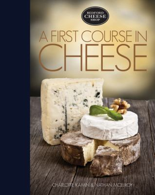 A first course in cheese :  Bedford Cheese Shop