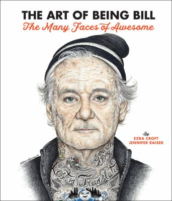 The art of being Bill :  Bill Murray and the many faces of awesome