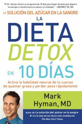 La solución del azúcar en la sangre, la dieta detox en 10 días : activa la habilidad natural de tu cuerpo de quemar grasa y perder peso rápidamente