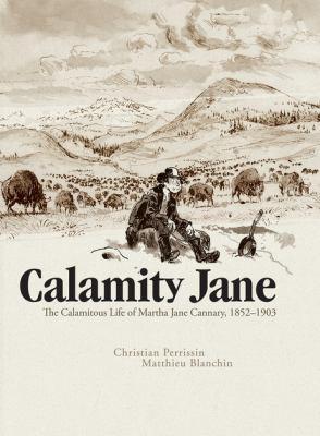 Calamity Jane :  the calamitous life of Martha Jane Cannary, 1852-1903