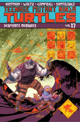 Teenage Mutant Ninja Turtles. Vol. 17, Desperate Measures