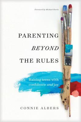 Parenting beyond the rules :  raising teens with confidence and joy