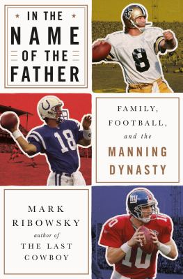 In the name of the father : family, football, and the Manning dynasty