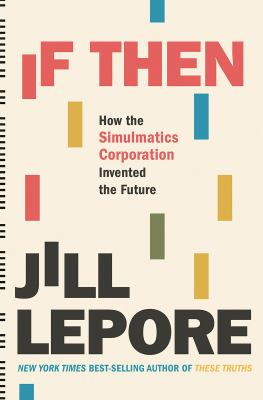 If then : how the Simulmatics Corporation invented the future