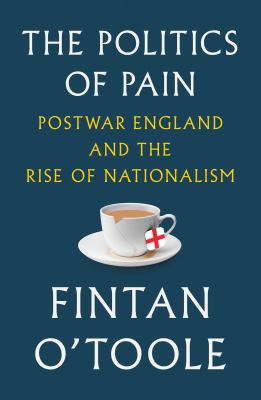 The politics of pain : postwar England and the rise of nationalism