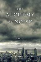 The alchemy of noise : a novel