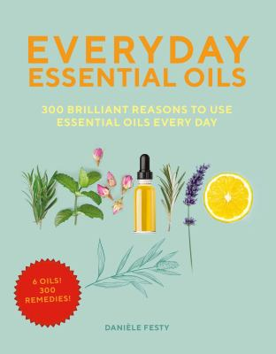 Everyday essential oils :  300 brilliant reasons to use essential oils everyday