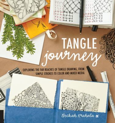 Tangle journey :  exploring the far reaches of tangle drawing, from simple strokes to color and mixed media