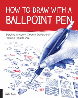 How to draw with a ballpoint pen :  sketching instruction, creativity starters, and fantastic things to draw