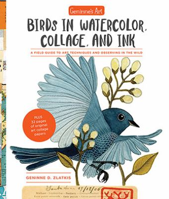 Geninne's art :  birds in watercolor, collage, and ink : a field guide to art techniques and observing in the wild