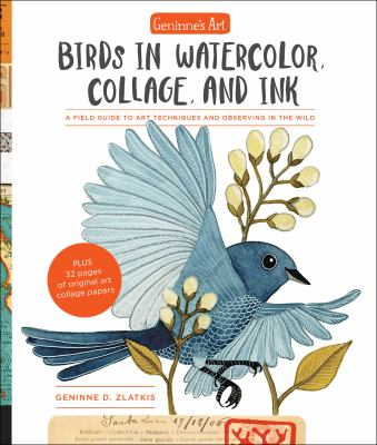 Birds in watercolor, collage, and ink : a field guide to art techniques and observing in the wild.