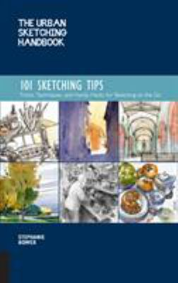 The urban sketching handbook :  101 sketching tips : tips, techniques, and handy hacks for sketching on the go