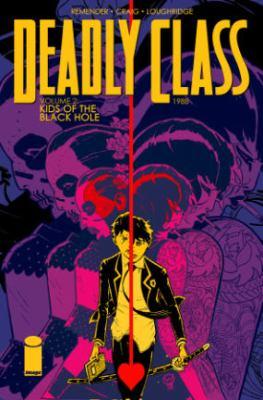 Deadly class. Vol. 02, Kids of the black hole / Rick Remender, writer, co-creator ; Wes Craig, artist, co-creator ; Lee Loughridge, colorist ; Rus Wooton, letterer, logo design ; Sebastian Girner, editor.