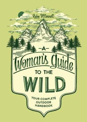 A woman's guide to the wild :  your complete outdoor handbook