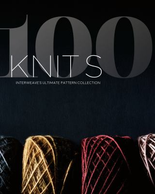 100 knits : Interweave's ultimate pattern collection