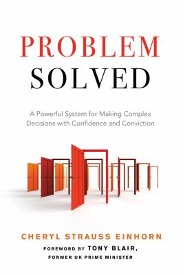 Problem solved : a powerful system for making complex decisions with confidence and conviction