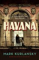 Havana : by Kurlansky, Mark,