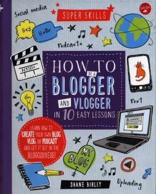 How to be a blogger and vlogger in 10 easy lessons :  Learn How to Create Your Own Blog, Vlog, or Podcast and Get It Out in the Blogosphere!