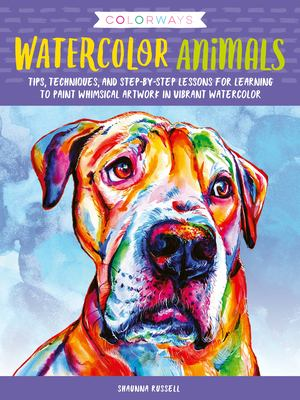 Watercolor Animals :  Tips, Techniques, and Step-by-Step Lessons for Learning to Paint Whimsical Artwork in Vibrant Watercolor