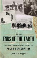 To the ends of the earth : the truth behind the glory of Polar exploration