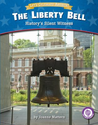 The Liberty Bell : history's silent witness
