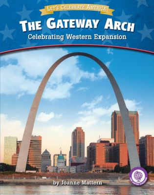 The Gateway Arch : celebrating western expansion