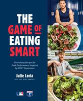 The game of eating smart :  nourishing recipes for peak performance inispired by MLB superstars