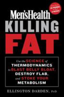 Men's health killing fat :  use the science of thermodynamics to blast belly bloat, destroy flab, and stoke your metabolism