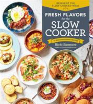 Fresh flavors for the slow cooker :  77 Mouthwatering Receipes