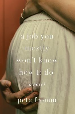 A job you mostly won't know how to do : a novel
