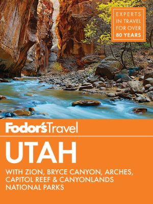 Fodor's Utah :  With Zion, Bryce Canyon, Arches, Capitol Reef & Canyonlands National Parks